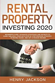 Rental Property Investing 2020: Beginner's Guide. Advanced Strategies and Secrets to Earn 1 Million a Year with Step by Step