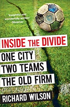 Inside the Divide: One City, Two Teams . . . The Old Firm par [Wilson, Richard]