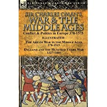 Sir Charles Oman's War & the Middle Ages: Conflict & Politics in Europe 378-1575 illustrated with pictures and maps (English Edition)