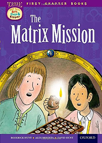 Oxford Reading Tree Read with Biff, Chip and Kipper: Level 11 First Chapter Books: The Matrix Mission (Time First Chapter Books)
