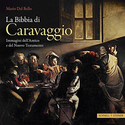 La Bibbia di Caravggio: Immagini dell'Antico e del Nuovo Testamento