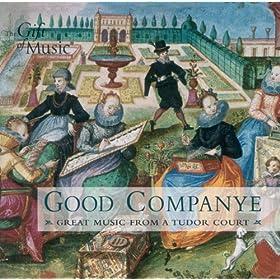Renaissance Music - Holborne, A. / Dowland, J. / Henry Viii / Rosseter, P. / Prioris, J. (Good Companye - Great Music From A Tudor Court)
