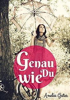Genau Wie Du Teil I & II: Liebesroman (Genau Wie Du Liebesromane) von [Gates, Amelia]