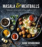 Masala & Meatballs: Incredible Indian Dishes with an American Twist