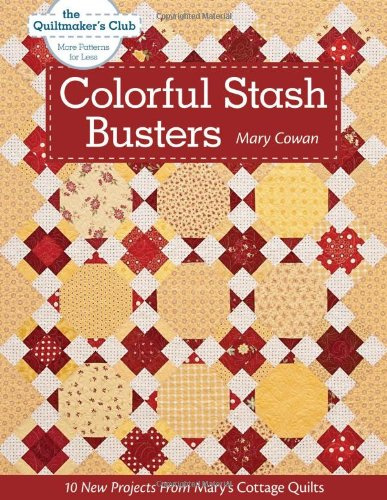 Colorful Stash Busters: 10 New Projects from Mary's Cottage (Cottage Garden Quilt)