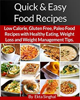 Quick & Easy Food Recipes: Low Calorie, Gluten Free, Paleo Food Recipes with Healthy Eating, Weight Loss and Weight Management Tips. (English Edition) par [Singhal, Ekta]
