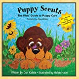 Puppy Scents: The Kids' Guide to Puppy Care