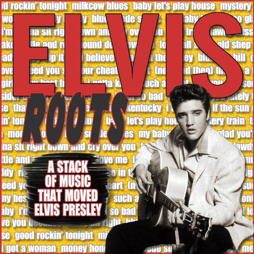 Elvis Roots - The Records That...