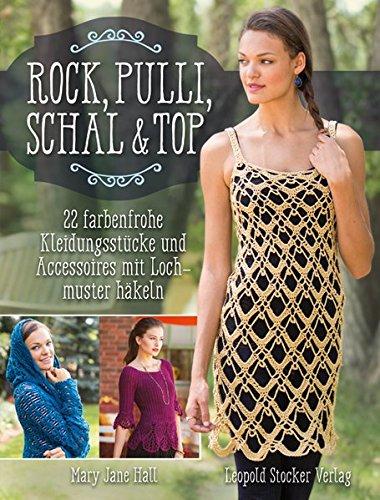 Rock, Pulli, Schal & Top: 22 farbenfrohe Kleidungsstücke und Accessoires mit Lochmuster häkeln