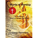 Words of Worship: 30 Devotions based on Songs and Hymns (English Edition)