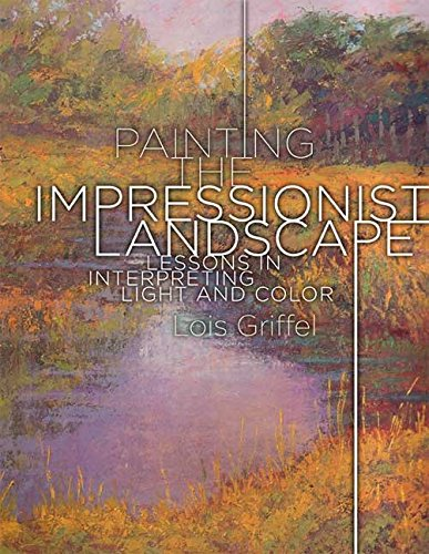 Painting the Impressionist Landscape: Lessons in Interpreting Light and Color
