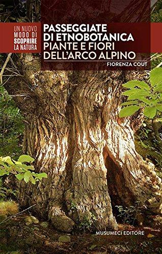 Passeggiate di etnobotanica. Piante e fiori dell'arco alpino (Guide Musumeci) por Fiorenza Cout