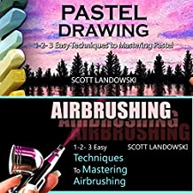 Pastel Drawing & Airbrushing: 1-2-3 Easy Techniques to Mastering Pastel Drawing! & 1-2-3 Easy Techniques to Mastering Airbrushing!