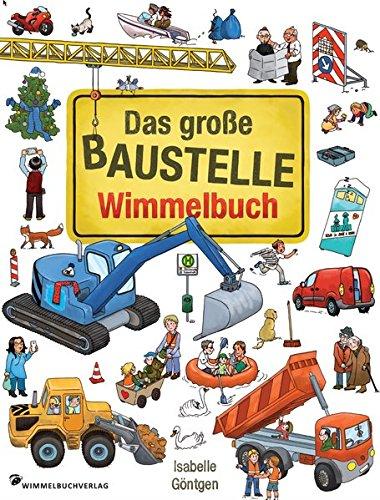 Das große Baustelle Wimmelbuch: Entdecke Bagger, Kran, Lastwagen und mehr!