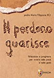 Scarica Libro Il perdono guarisce Riflessioni e preghiere per vivere nella pace e nella gioia (PDF,EPUB,MOBI) Online Italiano Gratis