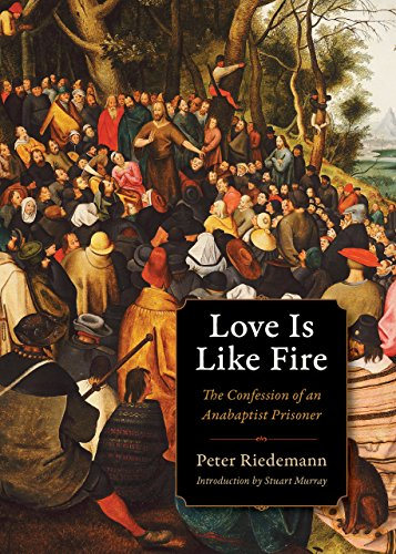 love-is-like-fire-the-confession-of-an-anabaptist-prisoner