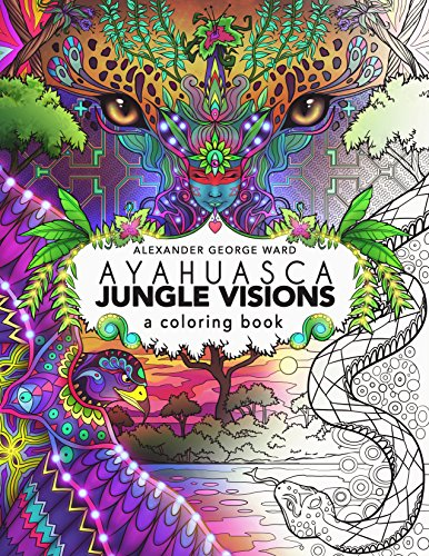 Ayahuasca Jungle Visions: A Coloring Book por Alexander Ward