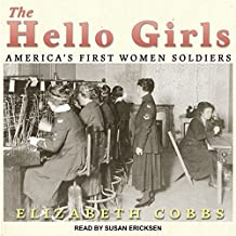 The Hello Girls: America�s First Women Soldiers