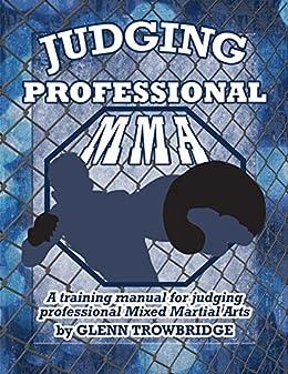 Judging Professional MMA: A training manual for judging professional Mixed Martial Arts (English Edition) par [Trowbridge, Glenn]