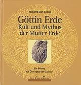Göttin Erde. Kult und Mythos der göttlichen Mutter Erde. Ein Beitrag zur Ökosophie der Zukunft