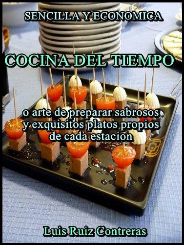 Cocina del tiempo, ó arte de preparar sabrosos y exquisitos platos propios de cada estación por Luis Ruiz Contreras