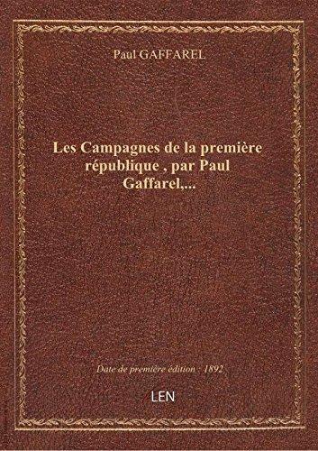 Les Campagnes de la premire rpublique , par Paul Gaffarel,...