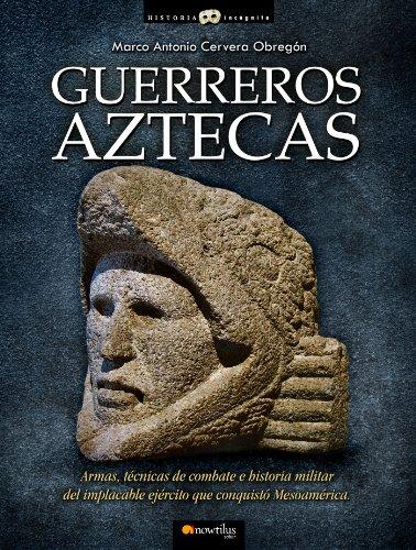 Guerreros aztecas (Historia Incógnita) -