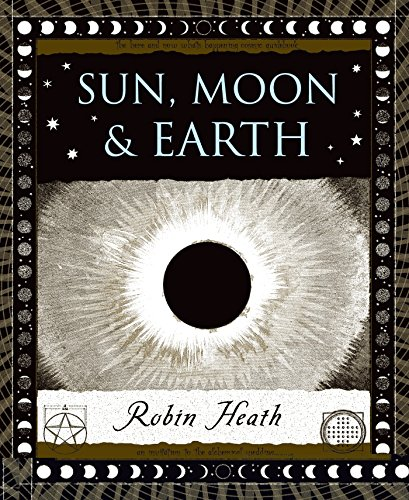 Sun, Moon and Earth (Wooden Books) por Robin Heath
