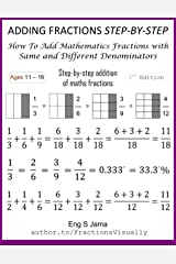 ADDING FRACTIONS STEP-BY-STEP: How To Add Mathematics Fractions with Same and Different Denominators Paperback
