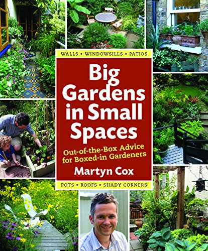 Big Gardens in Small Spaces: Out-of-the-Box Advice for Boxed-in Gardeners by Martyn Cox (1-Feb-2012) Hardcover