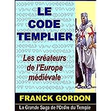 LE CODE TEMPLIER: Les créateurs de l'Europe médiévale (La Grande Saga de l'Ordre du Temple t. 1) (French Edition)