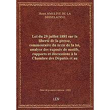 Loi du 29 juillet 1881 sur la liberté de la presse, commentaire du texte de la loi, analyse des expo