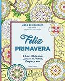 Feliz Primavera: Flores, Mariposas, Huevos de Pascua, Conejos y más (Libro de Colorear para Adultos)