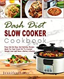 Dash Diet Slow Cooker Cookbook: Prep-And-Go Easy And Delicious Recipes Made For Your Crock Pot To Cracked Weight Loss and Have a Better Lifestyle(Lower Blood Pressure, Vegan Diet, Vegetarian Diet)