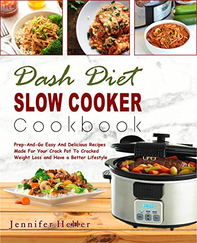 Dash Diet Slow Cooker Cookbook: Prep-And-Go Easy And Delicious Recipes Made For Your Crock Pot To Cracked  Weight Loss and Have a Better Lifestyle( Lower ... Diet, Vegetarian Diet) (English Edition)