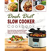 Dash Diet Slow Cooker Cookbook: Prep-And-Go Easy And Delicious Recipes Made For Your Crock Pot To Cracked Weight Loss and Have a Better Lifestyle(Lower ... Diet, Vegetarian Diet) (English Edition)