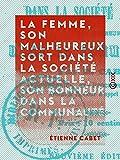 Telecharger Livres La Femme son malheureux sort dans la societe actuelle son bonheur dans la communaute (PDF,EPUB,MOBI) gratuits en Francaise
