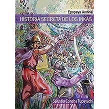 Historia Secreta de los Inkas: Epopeya Andina (Spanish Edition)