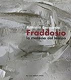 Antonio Bernardo Fraddosio. La materia del tempo-Matter of time. Catalogo della mostra (Roma, 23 febbraio-16 marzo 2007). Ediz. italiana e inglese