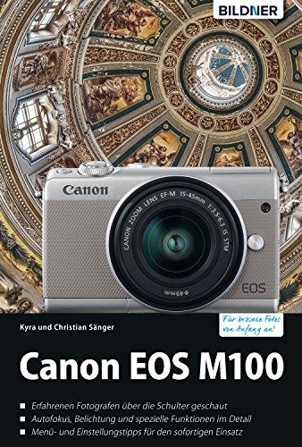 Canon EOS M100 - Für bessere Fotos von Anfang an!: Das umfangreiche Praxisbuch