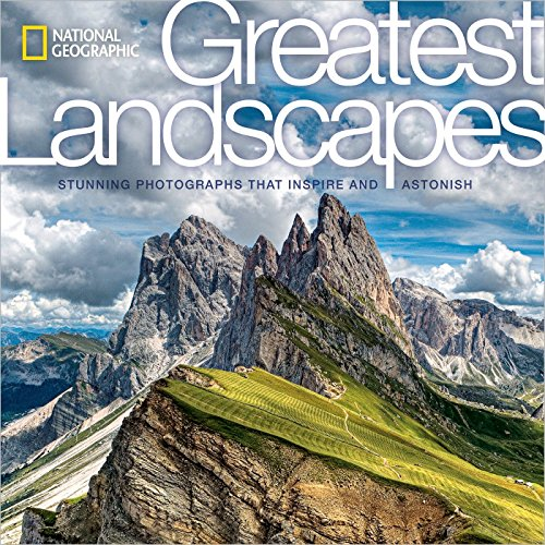 National Geographic Greatest Landscapes: Stunning Photographs that Inspire and Astonish [Lingua inglese] [Lingua Inglese]