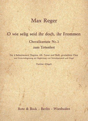 O wie selig seid ihr doch, ihr Frommen: Choralkantate Nr. 2 zum Totenfest. gemischter Chor, Gemeinde, Streichorchester (Streichquintett) und Orgel. Orgelauszug.