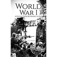 World War I: A History From Beginning to End (English Edition)