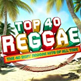 Top 40 Reggae - The 40 Best Reggae Hits of All Time