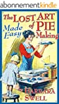 The Lost Art of Pie Making: Made Easy...