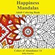 Happiness Mandala: Adult Coloring Book (Colors of Abundance)