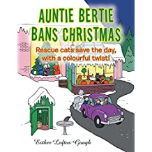 Auntie Bertie Bans Christmas: Rescue Cats Save the Day, with a Colourful Twist!