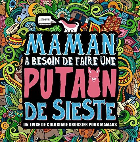 Maman a besoin de faire une putain de sieste : Un livre de coloriage grossier pour mamans par Honey Badger Coloring