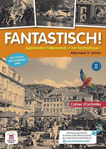 Fantastisch! 2e année (A1-A2) - Cahier d'activités d'allemand par Jocelyne Maccarini (sous la direction de );Florian Boullot;Aurélie Déchalotte;Nolwenn Hass;Sébastien Leitner;Bente Lowin Kropf;Sandrine Quenet