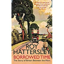 Borrowed Time: The Story of Britain Between the Wars
